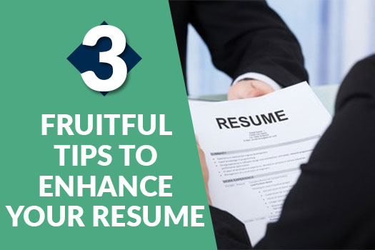 3 FRUITFUL TIPS TO ENHANCE YOUR RESUME