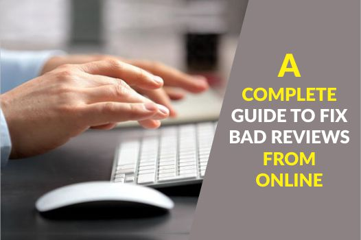 A complete guide to fix bad reviews from online